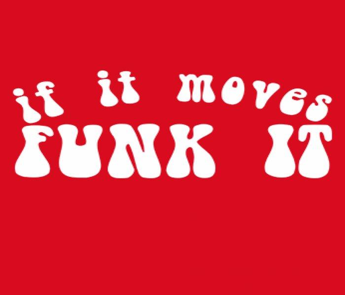 If it moves funk it  - THE FAMOUS CATCHPHRASE FOR - ROBBIE VINCENT